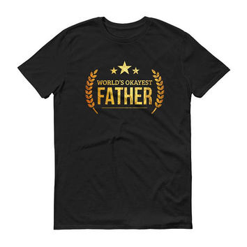 Dad Gifts from daughter, son, World's Okayest Father t-shirt - birthday gift ideas for dad from kids