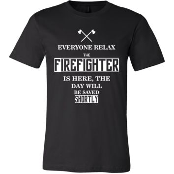 Firefighter Shirt - Everyone relax the Firefighter is here, the day will be save shortly - Profession Gift