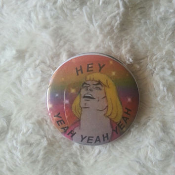 "He-Man ""Hey yeah yeah yeah"" Pin Back Button 2.25"""