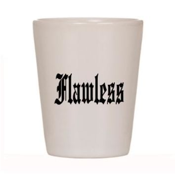 FLAWLESS, I WOKE UP LIKE THIS Shot Glass> FLAWLESS> Taglines Tshirts and More