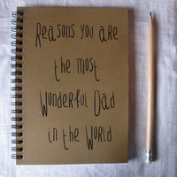 Reasons you are the most wonderful Dad in the world- 5 x 7 journal