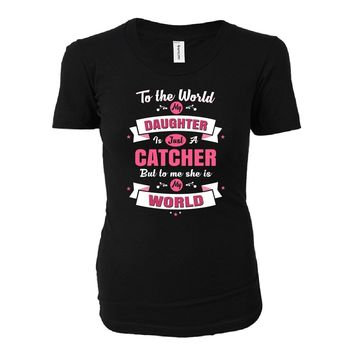 My Daughter Is A Catcher She Is My World - Ladies T-shirt