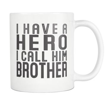 I HAVE A HERO I CALL HIM BROTHER * Gift From Brother, Sister * White Coffee Mug 11oz.