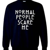 New Very Famous Normal People Scare Me Printed Unisex Sweatshirt Jumper Inspired from ''American Horror Story''.