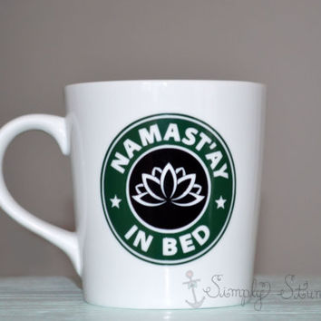 Namastay In Bed mug, Funny Coffee Mug, Tea Mug, Starbucks inspired Mug, Stocking Stuffer, Porcelain.
