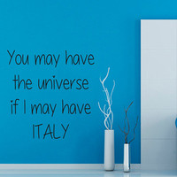 Wall Decals Quote You May Have The Universe If I May Have Italy Vinyl Decal Sticker Living Room Interior Design Home Art Mural Decor KG530
