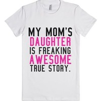 My Mom's Daughter is Freaking Awesome True Story Fitted Tee (Pink B...