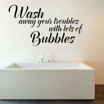 Wash Away Your Troubles Decal Wall Quote