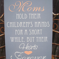 Moms Hold their Children's Hands for a short while....Hearts Forever - Gift for Mom, Birthday gift for mom, Mom gift