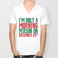 I'M ONLY A MORNING PERSON ON DECEMBER 25TH Unisex V-Neck by CreativeAngel | Society6