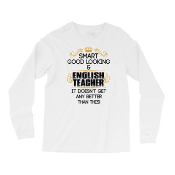 smart good looking english teacher profession Long Sleeve Shirts