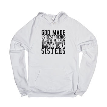 GOD MADE US BEST FRIENDS BECAUSE HE KNEW OUR MOM`S COULDN`T HANDLE US AS SISTERS HOODIE