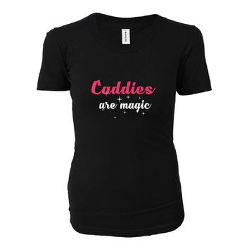 Caddies Are Magic. Awesome Gift - Ladies T-shirt