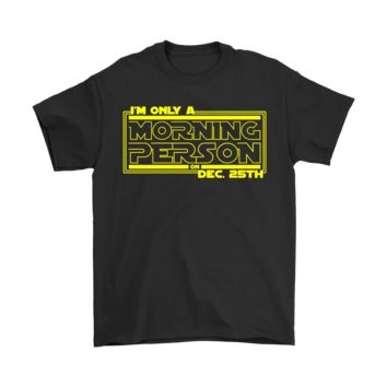PEAP8HB I'm Only A Morning Person On Dec. 25th Star Wars Shirts