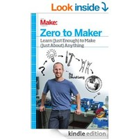 Zero to Maker: Learn (Just Enough) to Make (Just About) Anything [Kindle Edition]