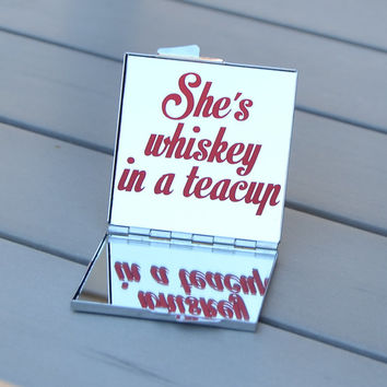 Country girl gift idea | She's whiskey in a teacup pocket mirror | Unique gift idea | Customizable inspirational quote compact mirror