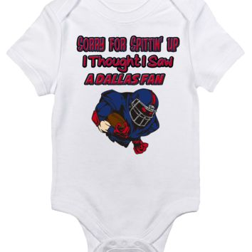 Baby Bodysuit - Sorry for Spittin Up I Thought I Saw a Dallas Fan