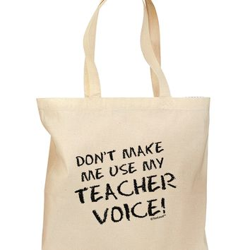 Don't Make Me Use My Teacher Voice Grocery Tote Bag