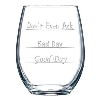 Good Day  Bad Day  Dont Even Ask Stemless Wine Glass