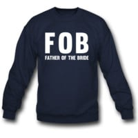 FOB Father of the Bride sweatshirt