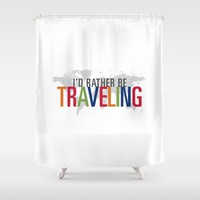 I'd Rather Be Traveling Shower Curtain by HopSkipJumpPaper