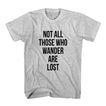 T-Shirt Not All Those Who Wander Are Lost