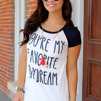 You're My Favorite Daydream Tee