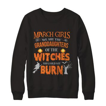 March Girls We Are The Granddaughters Of The Witches You Could Not Burn Halloween Family Birthday Sweatshirt
