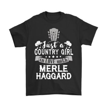 ESBINY Just A Country Girl In Love With Merle Haggard Shirts