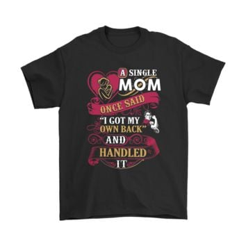 LFM3CR A Single Mom Once Said I Got My Own Back Mother's Day Shirts