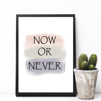 Now or Never, Motivational Wall Art, Motivational Quote, Wall Art, Printable Art Cursive, Apartment Decor, Digital Download, Print