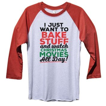 I Just Want To Bake Stuff And Watch Christmas Movies All Day! Funny Christmas - Unisex Baseball Tee Mens And Womens