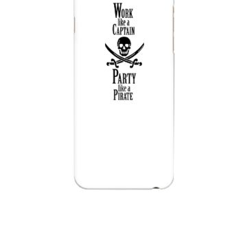 Work like a CAPTAIN party like a PIRATE - iphone 6 Case