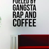 Fueled By Gangsta Rap and Coffee Quote Decal Sticker Wall Vinyl Art Words Decor Kitchen Gift Funny Music