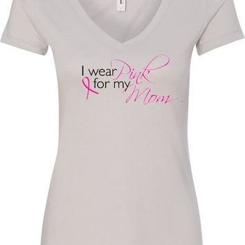 Ladies Breast Cancer V-Neck Shirt I Wear Pink for my Mom