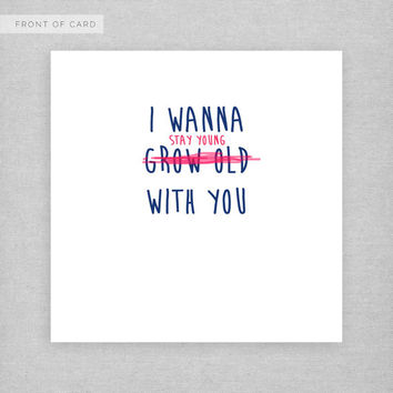 I wanna stay young with you. Cute, sweet card for a friend, loved one, family member.
