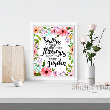 Sisters are Different Flowers from the Same Garden Printable, Nursery Printable, Positive Quote, Flower Quote Print, Spring Printable,