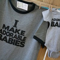I make adorable babies - dad and baby matching shirt funny, hip and trendy new dad gift ORIGINAL