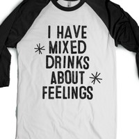 I Have Mixed Drinks About Feelings-Unisex White/Black T-Shirt