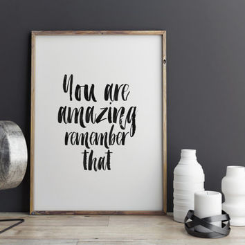 "INSPIRATIONAL Art"" You Are Amazing Remember That"" Motivational Quote,Gift Idea For Him,Love Quote,Typography Print,Printable Art,instant"