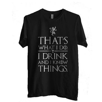 Thats What I do I drink and I know Things Tyrion Lanister Men Tshirt tee