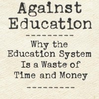 The Case against Education: Why the Education System Is a Waste of Time and Money Hardcover – January 30, 2018