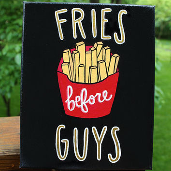 Fries Before Guys Canvas, Funny Quote Canvas, Custom Painted Canvas