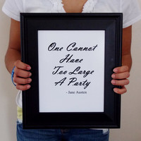 Jane Austen One Cannot Have Too Large A Party Art Print. Available In Two Sizes.