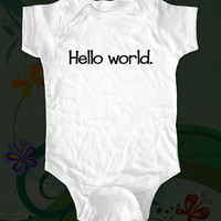 Hello world.   Shirt - funny saying printed on Infant Baby Onesuit, Infant Tee, Toddler, Youth T-Shirts