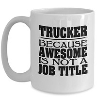 Trucker Coffee Mug 15oz White Awesome Is Not a Job Title