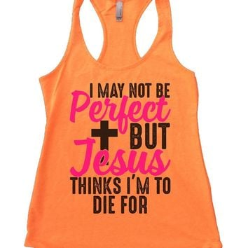 I MAY NOT BE Perfect BUT Jesus THINKS I'M TO DIE FOR Womens Workout Tank Top