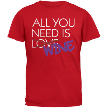 All You Need is Wine, Not Love Red Adult T-Shirt