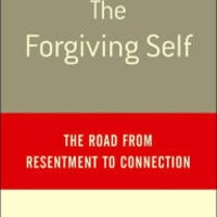 The Forgiving Self: The Road from Resentment to Connection