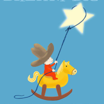Cowboy On Rocking Horse- Toddler Nursery Art Print -Dream Big Little One- Lasso A Star- Nursery Playroom Wall Art Home Decor- Gift For Boy